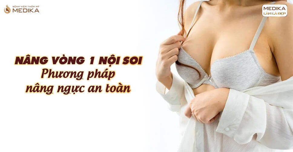 Nâng ngực nội soi - Phương pháp nâng ngực siêu tốt - Nangngucxe.vn