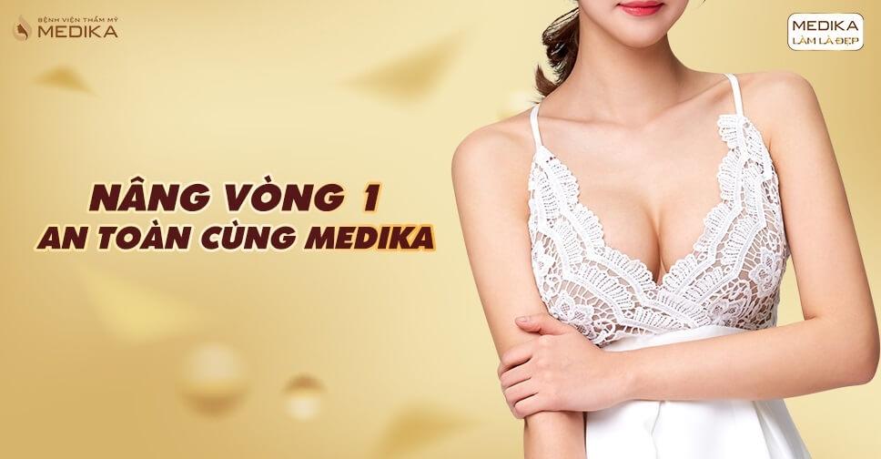 Phẫu thuật nâng vòng 1 an toàn nên làm tại Bệnh viện thẩm mỹ MEDIKA - Nangngucxe.vn
