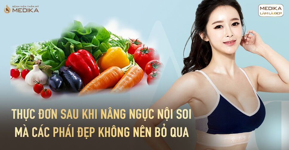 Thực đơn sau nâng ngực nội soi các phái đẹp không nên bỏ qua - Nangngucxe.vn
