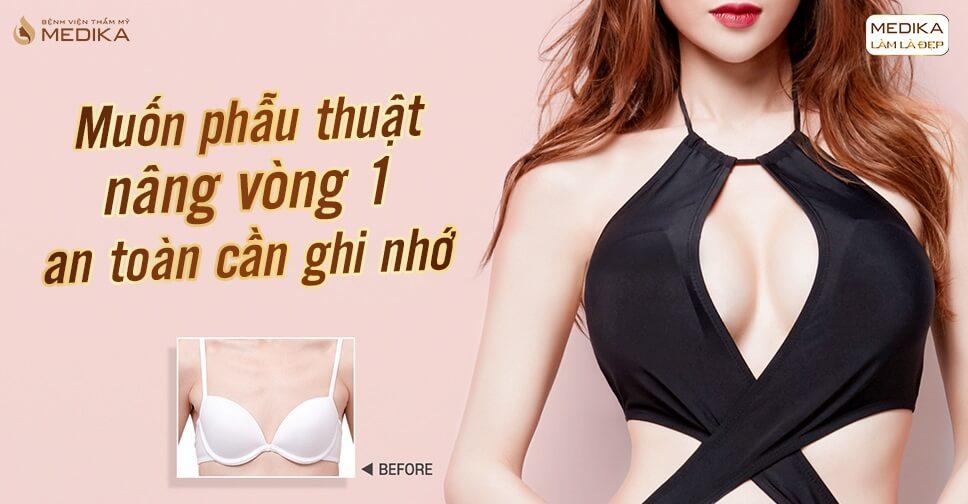 Muốn phẫu thuật nâng vòng 1 an toàn cần Khắc Cốt Ghi Tâm - Nangngucxe.vn