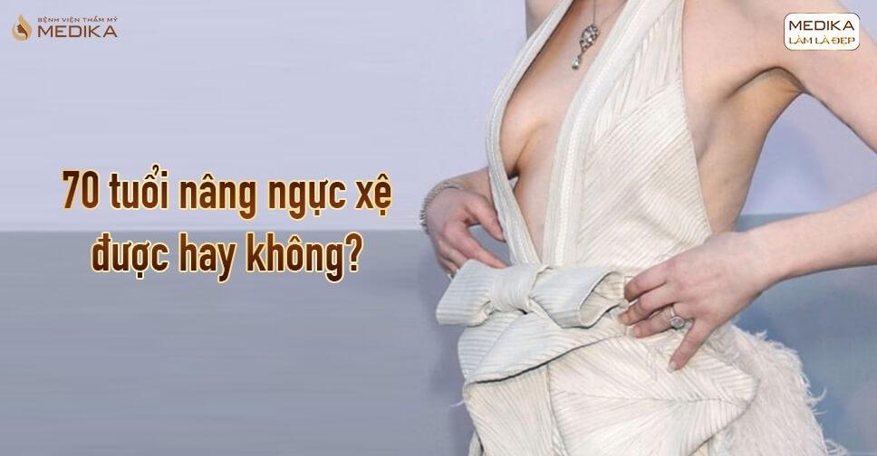 70 tuổi nâng ngực xệ được hay không từ Nangngucxe.vn?