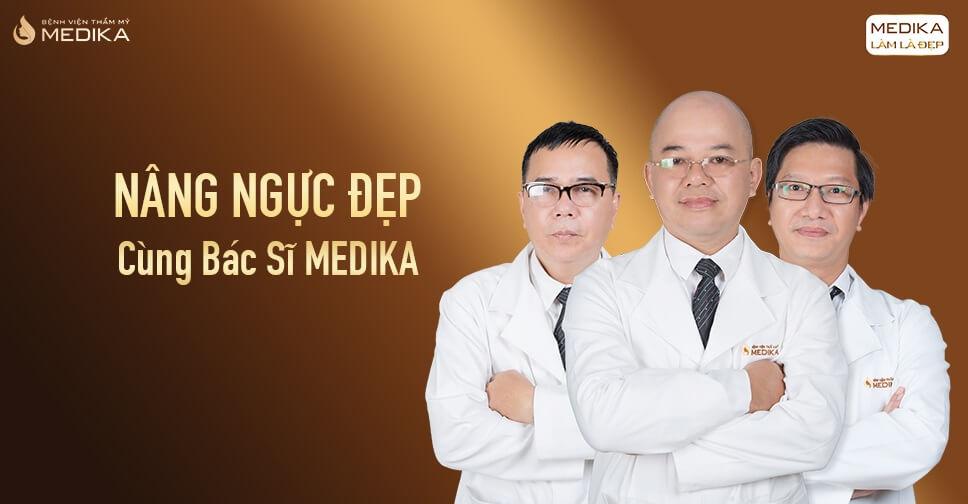 Nâng ngực đẹp dưới bàn tay bác sĩ MEDIKA bởi Nangngucxe.vn
